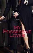 My Possessive Lover  by uniquelynisha