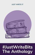 #JustWriteBits - Anthology by justwriteit