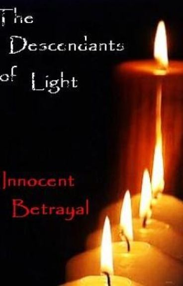Innocent Betrayal - The Descendants of Light (-On Hold)