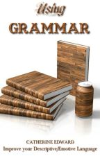Using Grammar - Improve Your Descriptive/Emotive Language by Catherine_Edward