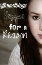 Some Things Happen for a Reason by SarcasticAndBritish