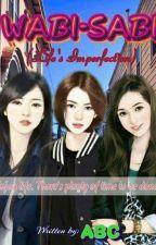 WABI-SABI (Life's Imperfection) By: ABC by TagalogRomanceEtc