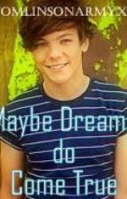 Maybe Dreams Do Come True - A One Direction FanFic by tomlinsonsarmyxx