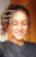 Sombre tournant : INCIPIT by chchadrx