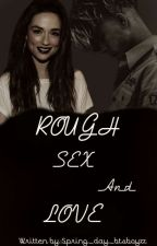 Rough Sex and Love (Lt Fanfiction) by zaynbabe0