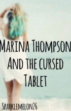 Marina Thompson and the Cursed Tablet (completed) by Sparklemelon26