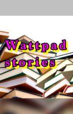 WATTPAD STORIES by Cheezmosa