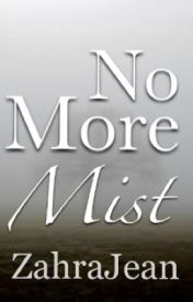 No More Mist by ZahraJean