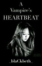 A Vampire's Heartbeat by _bLaCkBeth_