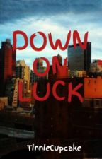 DOWN ON LUCK by TinnieCupcake