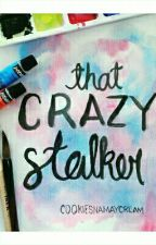That Crazy Stalker  by CookiesNaMayCream
