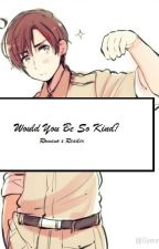 Would You Be So Kind? - Romano x Reader by Gyeorgey