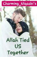 Allah tied US together (Completed) by Charming_Niqaabi
