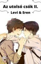 Az utolsó csók II. - Levi & Eren °befejezett° by SundownWolf
