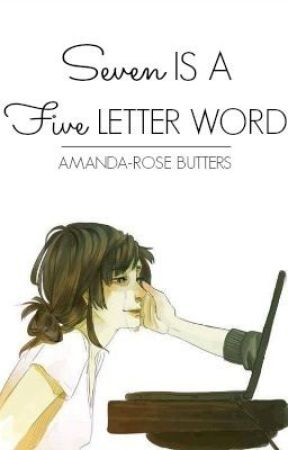 Seven is a Five Letter Word (3 - complete) by amandarose