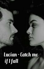 Lucian-Catch me If I fall by torielanna