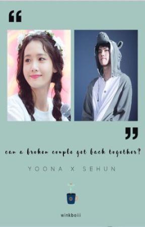 Can a broken couple get back together? ➵ [Yoona & Sehun - Yoonhun]  by itsjenjennie