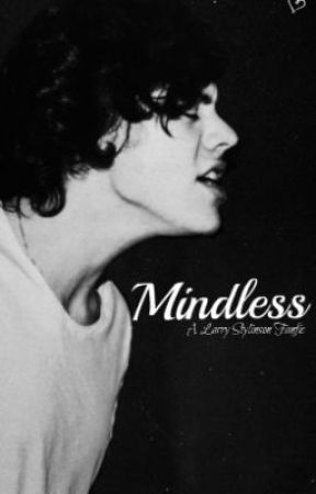 Mindless ( A Larry Stylinson Fanfic) boyxboy by itsmefay