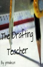 The Drafting Teacher by jennabcon