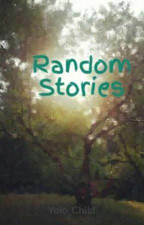 Random Stories by Yolo_Child