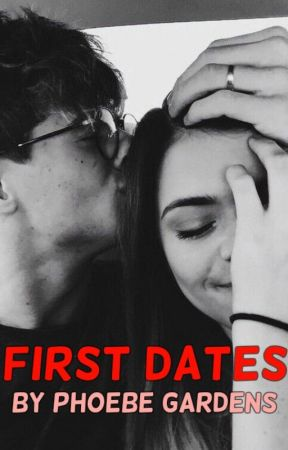 First Dates by phoebegardens
