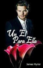 Un Él para Ella (FSOG)  by JamesMyrior64