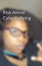 Rise Above Cyberbullying by cutiepie4uonly