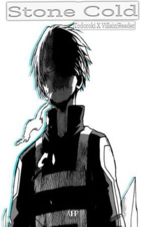 Stone Cold [Todoroki X Villain!Reader] - Go Insane - Wattpad