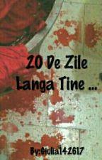 20 De Zile Langa Tine...(Terminata) by Giulia142617