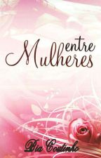 Entre Mulheres by BiaCout