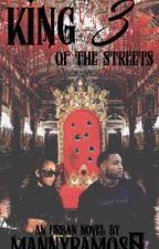 King Of The Streets 3: Leaving The Throne  by MannyRamos0