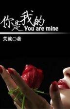 Ngươi là của ta - Quan Tựu (tổng tài - CTHĐ) by nguyetly_acc1