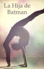 La Hija de Batman  by burbujabebe19
