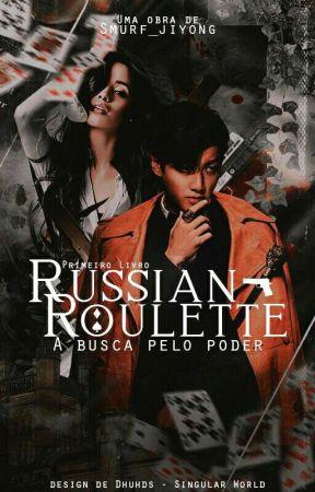 Russian Roulette - A Busca Pelo Poder [Reescrevendo] by Smurf_jiyong