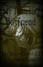 My Twitching Boyfriend {Ticci Toby x reader} by SilentDeath221