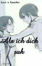 Als Ich Dich Sah (LevixReader) by JoGYMller