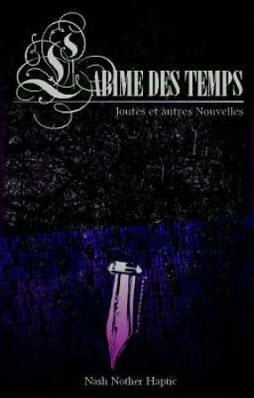 L'ABÎME DES TEMPS - Joutes et autres Nouvelles by Nash_NH