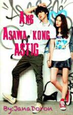 Ang Asawa kong Astig by JanaDoron