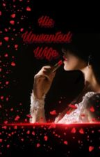 His Unwanted Wife by bagongmaria