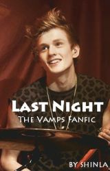 Last Night (The Vamps / Tristan Evans Fanfic) by Shinla