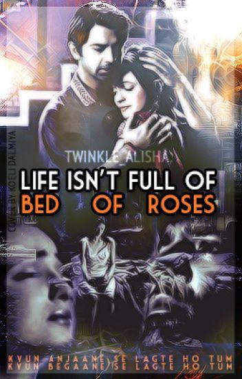 Life Isn't Full Of Bed Of Roses - Twinkle_alisha - Wattpad