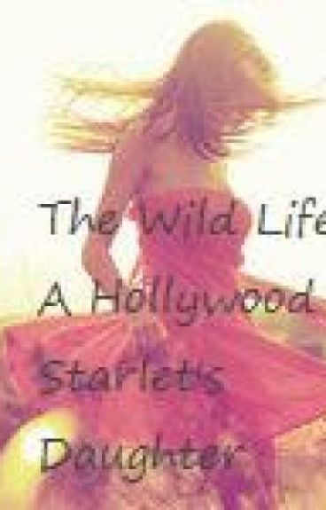 The Wild Life of a Hollywood Starlet's Daughter (On Hold) by TheEverLasting