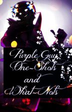 Purple Guy x Reader One-Shots and What-Nots by MythicalMeowz