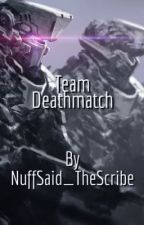 Team Deathmatch by NuffSaid_TheScribe