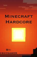 Minecraft hardcore by cshygamer