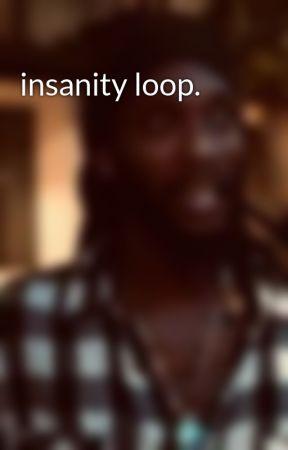 insanity loop.  by Nicoli_Burney