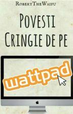 Povesti Cringe de pe Wattpad  by A_simple_scarecrow