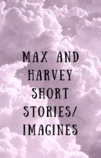 Max and Harvey short stories and imagines💞 by __losersclub_-