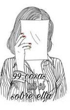 99 cosas que sé sobre ella by Sweet_Elefant