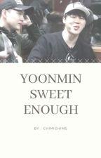 Sweet Enough [YoonMin] by Chimichims